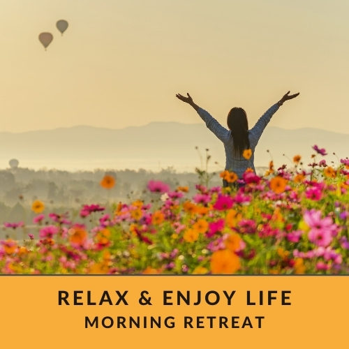 Relax and enjoy life morning retreat